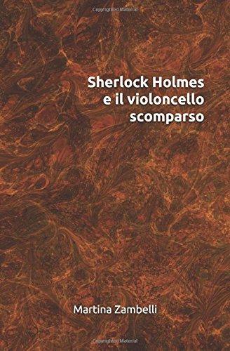 Sherlock Holmes e il violoncello scomparso Copertina flessibile – 23 lug 2017 Martina Zambelli Independently published 1521886857