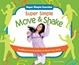 Super Simple Move & Shake: Healthy & Fun Activities to Move Your Body