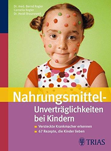 Nahrungsmittel-Unverträglichkeiten bei Kindern: Versteckte Krankmacher erkennen    67 Rezepte, die Kinder lieben