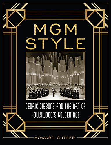 MGM Style: Cedric Gibbons and the Art of the Golden Age of Hollywood por Howard Gutner