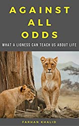 Against All Odds: What a Lioness Can Teach Us About Life