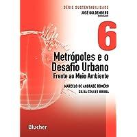 Metrópoles e o Desafio Urbano: Frente ao Meio Ambiente (Volume 6)