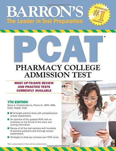 Barron's PCAT, 7th Edition: Pharmacy College Admission Test, by Marie A. Chisholm-Burns Pharm.D.  MPH  MBA  FCCP  FASHP  FAST