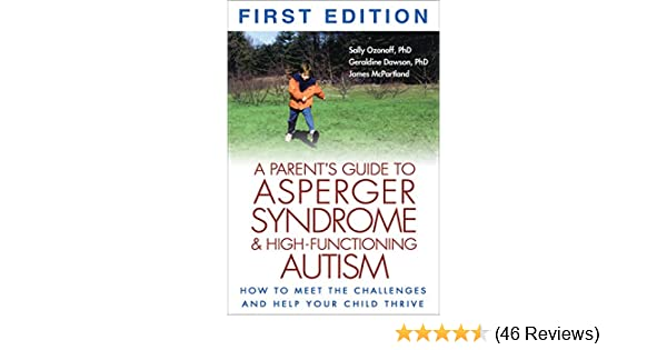 A Parent's Guide to Asperger Syndrome and High-Functioning Autism: How to  Meet the Challenges and Help Your Child Thrive: Sally Ozonoff, Geraldine  Dawson, James McPartland: 9781572305311: Amazon.com: Books