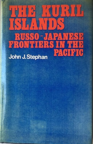 Kuril Islands - The Kuril Islands: Russo-Japanese frontier in the Pacific