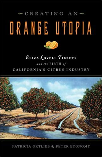 Creating an Orange Utopia: Eliza Lovell Tibbets and the Birth of California's Citrus Industry by Patricia Ortlieb (2011-09-01)