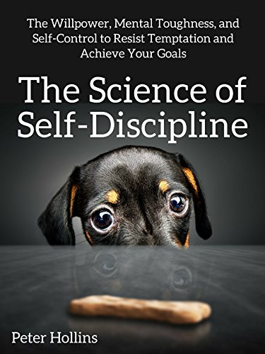 The Science of Self-Discipline: The Willpower, Mental Toughness, and Self-Control to Resist Temptation and Achieve Your Goals cover