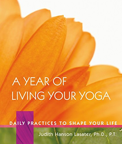 A Year of Living Your Yoga: Daily Practices to Shape Your Life