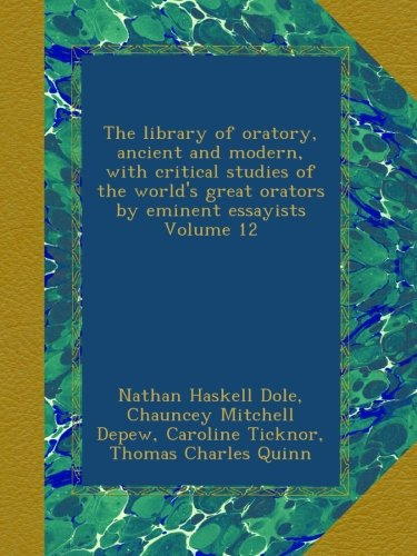 The library of oratory, ancient and modern, with critical studies of the world's great orators by eminent essayists Volume 12 PDF ePub ebook