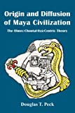 Origin and Diffusion of Maya Civilization, Douglas T. Peck, 1425724485