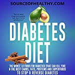 Diabetes Diet: The Worst 10 Foods for Diabetics (That Can Kill You) & the Best Carbs, Fats, Proteins and Superfoods to Stop & Reverse Diabetes |  Source of Healthy