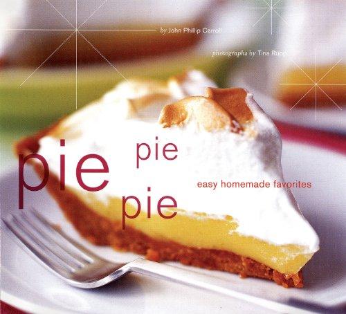 Pie Pie Pie: Easy Homemade Favorites by John Phillip Carroll