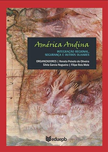 América Andina: integração regional, segurança e outros olhares (Portuguese Edition)