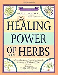 The Healing Power of Herbs: The Enlightened Person's Guide to the Wonders of Medicinal Plants