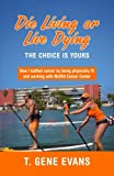 img - for Die Living or Live Dying The Choice Is Yours book / textbook / text book