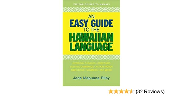An easy guide to the hawaiian language by jade mapuana riley 2005 an easy guide to the hawaiian language by jade mapuana riley 2005 05 04 amazon books m4hsunfo