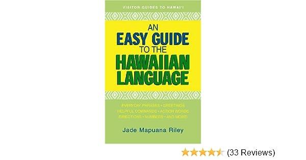 An easy guide to the hawaiian language by jade mapuana riley 2005 an easy guide to the hawaiian language by jade mapuana riley 2005 05 01 amazon books m4hsunfo