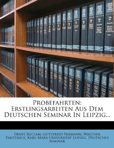 Probefahrten: Erstlingsarbeiten Aus Dem Deutschen Seminar in Leipzig... (German Edition)