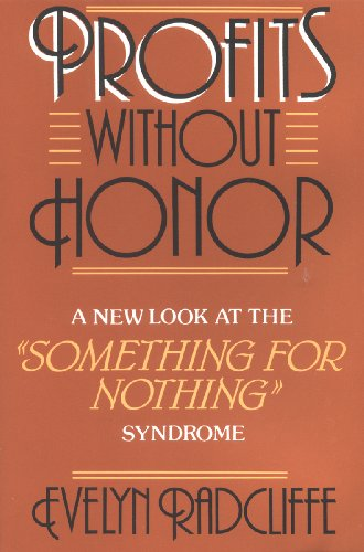 Profits Without Honor: A New Look at the Something for Nothing Syndrome