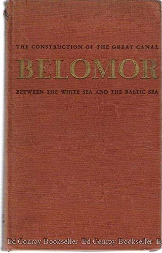 Belomor: An Account of the Construction of the New Canal Between the White Sea and the Baltic Sea [Russian Studies]