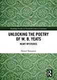 """Unlocking the Poetry of W. B. Yeats - Heart Mysteries (Routledge Studies in Twentieth-Century Literature)"" av Daniel Tompsett"