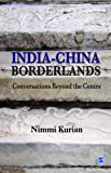 India-China Borderlands : Conversations Beyond the Centre, Kurian, Nimmi, 8132113519