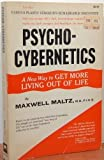 Psycho-Cybernetics : A New Way to Get More Living out of life, Maxwell Maltz Foundation Staff, 0671221507