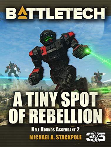 (BattleTech: A Tiny Spot of Rebellion: Kell Hounds Ascendant 2 (Kell Hounds Trilogy))