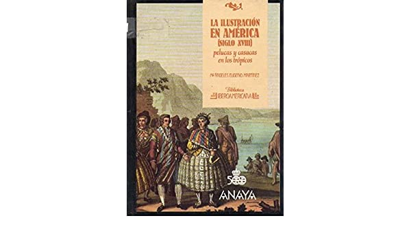 LA ILUSTRACION EN AMERICA SIGLO XVIII . PELUCAS Y CASACAS EN LOS TROPICOS: Amazon.es: Mª ANGELES EUGENIO MARTINEZ: Libros