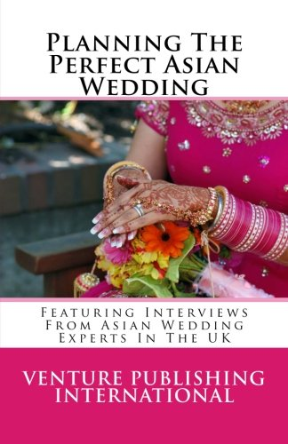 Planning The Perfect Asian Wedding: Featuring Interviews From ...