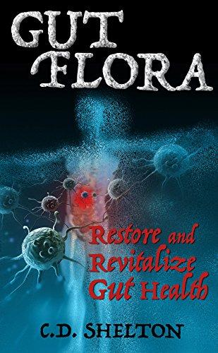 Gut Flora: Restore and Revitalize Gut Health by [Shelton, C.D.]