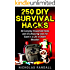 250 DIY Survival Hacks: 25 Everyday Household Items and 10 Lifesaving Uses for Each in a Life or Death Situation