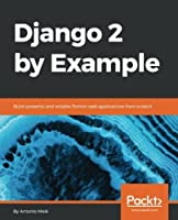Django by Example, 2nd Edition: Build powerful real-world applications using Django Front Cover