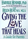 Giving the Love That Heals, Harville Hendrix and Helen Hunt, 0671793985