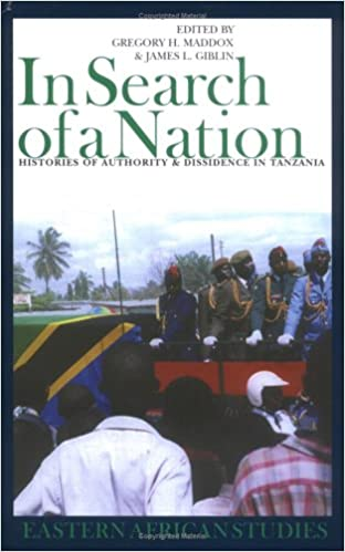 Book In Search of a Nation: Histories of Authority & Dissidence in Tanzania (Eastern African Studies )
