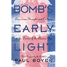 By the Bomb's Early Light: American Thought and Culture at the Dawn of the Atomic Age by Paul Boyer (1994-09-30)
