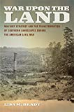 War upon the Land: Military Strategy and the Transformation of Southern Landscapes during the American Civil War (Environmental History and the American South Ser.)