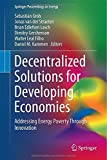 Decentralized Solutions for Developing Economies : Addressing Energy Poverty Through Innovation, Groh, Sebastian and van der Straeten, Jonas, 3319159631