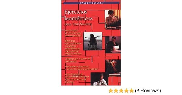 Ejercicios Isométricos (Isometric Exercises) (Spanish Edition): Jean Paul Stevens: 9789706061782: Amazon.com: Books