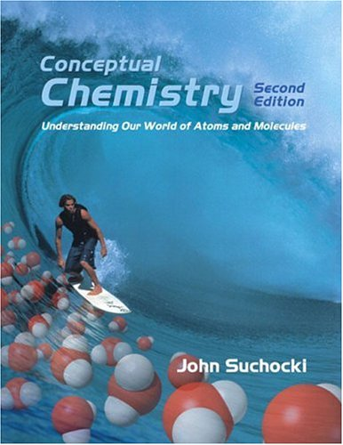 Conceptual Chemistry: Understanding Our World of Atoms and Molecules, Second Edition