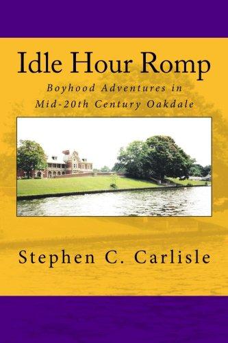 Idle Hour Romp: Boyhood Adventures in Mid-20th Century Oakdale