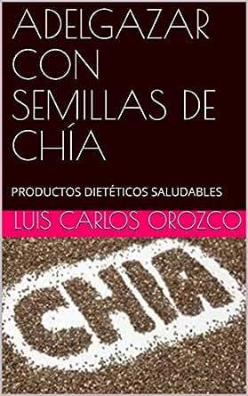 Amazon.com: ADELGAZAR CON SEMILLAS DE CHÍA: PRODUCTOS ...