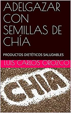 ADELGAZAR CON SEMILLAS DE CHÍA: PRODUCTOS DIETÉTICOS SALUDABLES ...