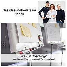 Was ist Coaching Hörbuch von Timo Kaufhold, Stefan Kuschmann Gesprochen von: Timo Kaufhold, Stefan Kuschmann