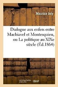 Dialogue aux enfers entre Machiavel et Montesquieu, ou La politique au XIXe siècle (Éd.1864) par Maurice Joly