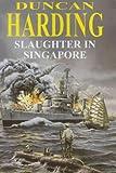 Slaughter in Singapore, Duncan Harding, 0727858858