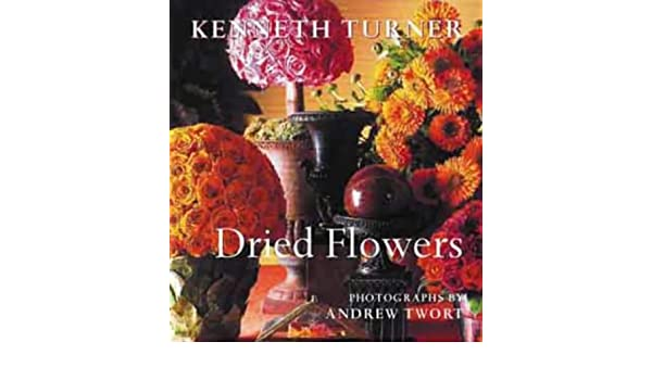 Dried Flowers Kenneth Turner 9780304355198 Amazon Books