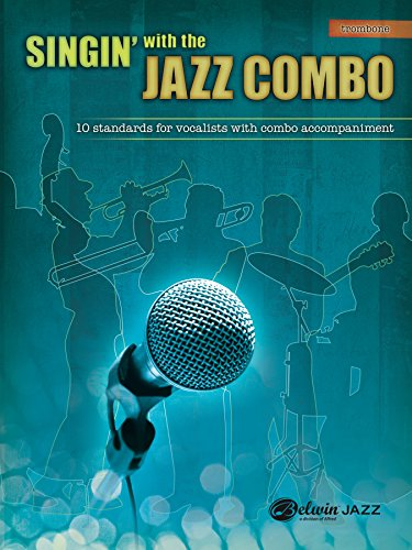 Singin' with the Jazz Combo (Trombone): 10 Jazz Standards for Vocalists with Combo Accompaniment
