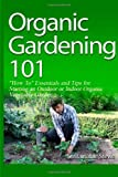 img - for Organic Gardening 101: How To Essentials and Tips for Starting an Outdoor or Indoor Organic Vegetable Garden by Sustainable Stevie (2013-02-01) book / textbook / text book