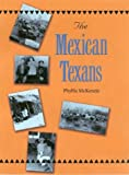 The Mexican Texans, Phyllis McKenzie, 1585443069